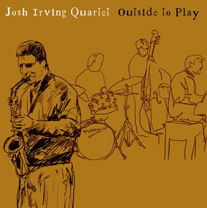 Josh Irving Quartet: Outside to Play